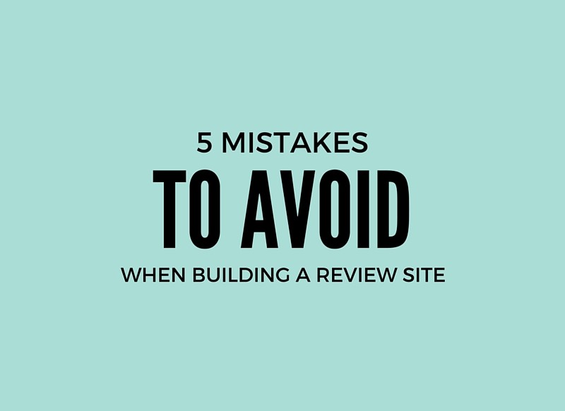 5 Mistakes to avoid when building a review site